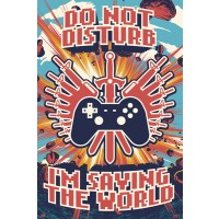 Do Not Disturb - I'm Saving the World